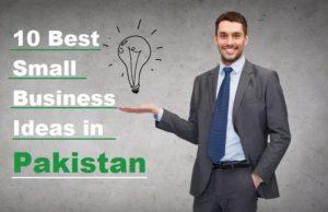 10 Best Small Business Ideas in Pakistan