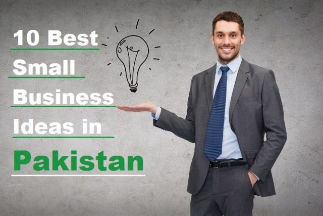 10 Best Small Business Ideas in Pakistan